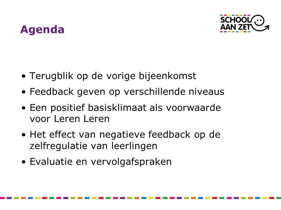 Agenda Terugblik op de vorige bijeenkomst Feedback geven op verschillende niveaus Een positief basisklimaat als voorwaarde voor Leren Leren Het effect
