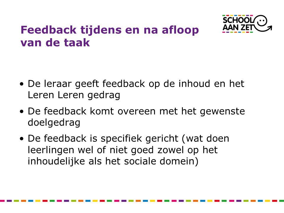 Feedback tijdens en na afloop van de taak De leraar geeft feedback op de inhoud en het Leren Leren gedrag De feedback komt overeen met het gewenste do