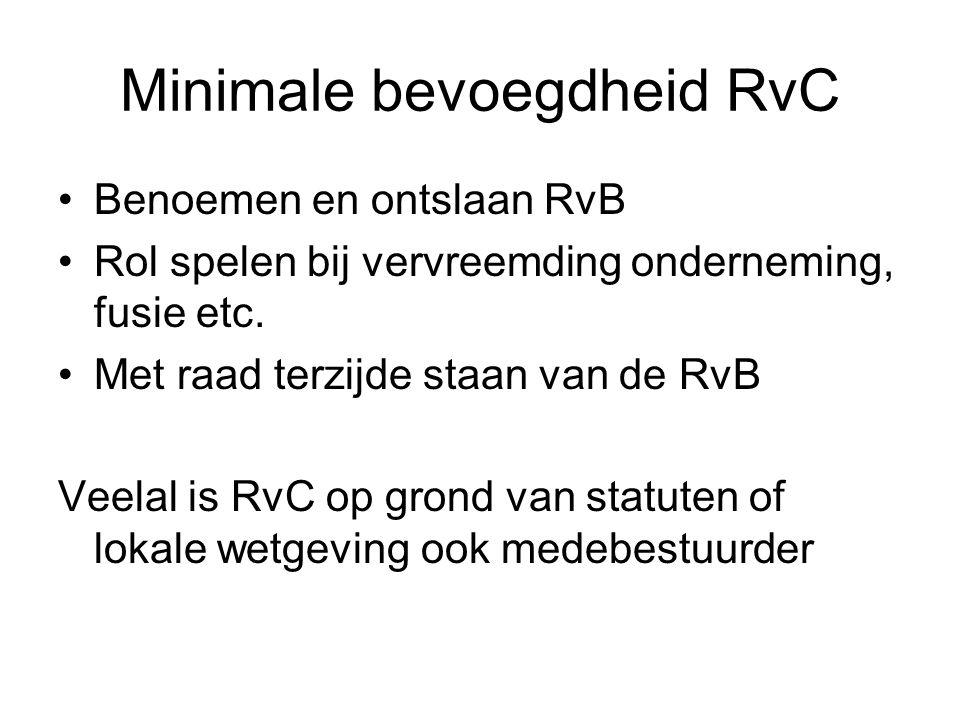 Minimale bevoegdheid RvC Benoemen en ontslaan RvB Rol spelen bij vervreemding onderneming, fusie etc. Met raad terzijde staan van de RvB Veelal is RvC