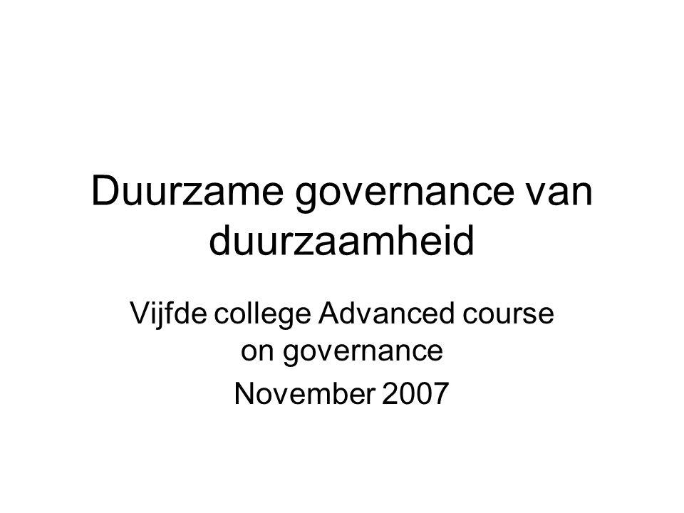 Duurzame governance van duurzaamheid Vijfde college Advanced course on governance November 2007