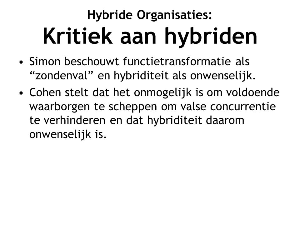 Hybride Organisaties: Kritiek aan hybriden Simon beschouwt functietransformatie als zondenval en hybriditeit als onwenselijk.