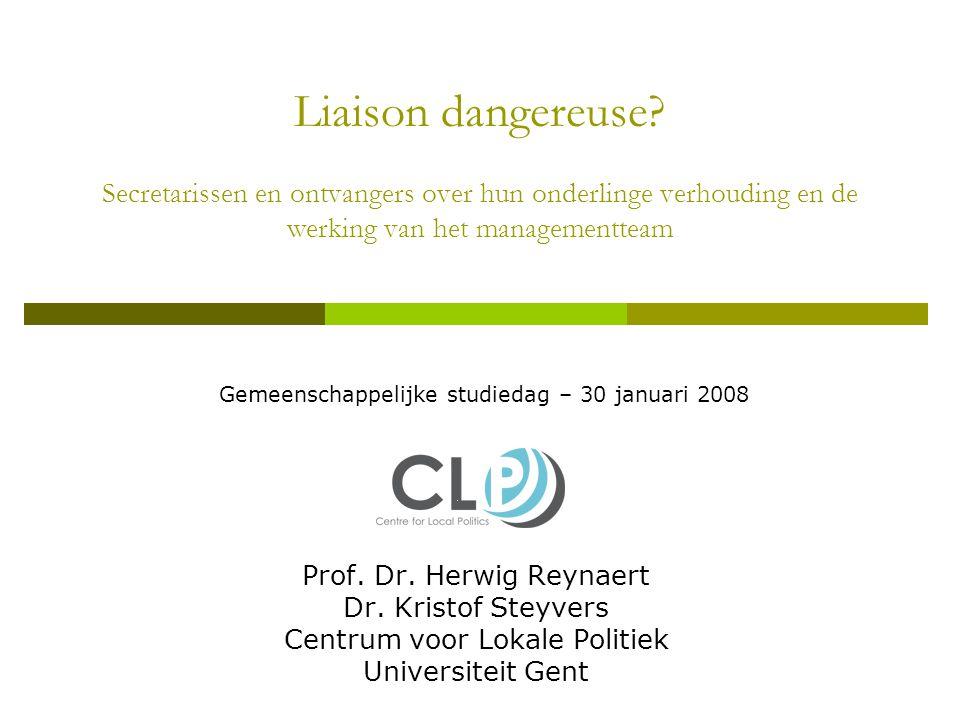 Liaison dangereuse? Secretarissen en ontvangers over hun onderlinge verhouding en de werking van het managementteam Prof. Dr. Herwig Reynaert Dr. Kris