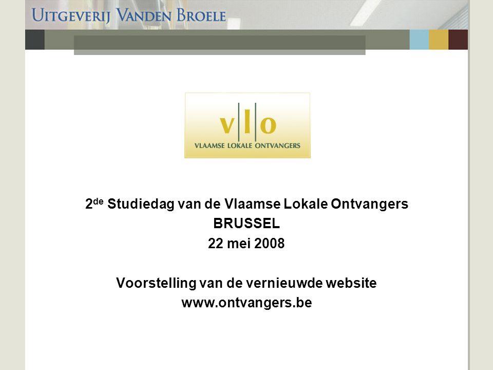 2 de Studiedag van de Vlaamse Lokale Ontvangers BRUSSEL 22 mei 2008 Voorstelling van de vernieuwde website www.ontvangers.be