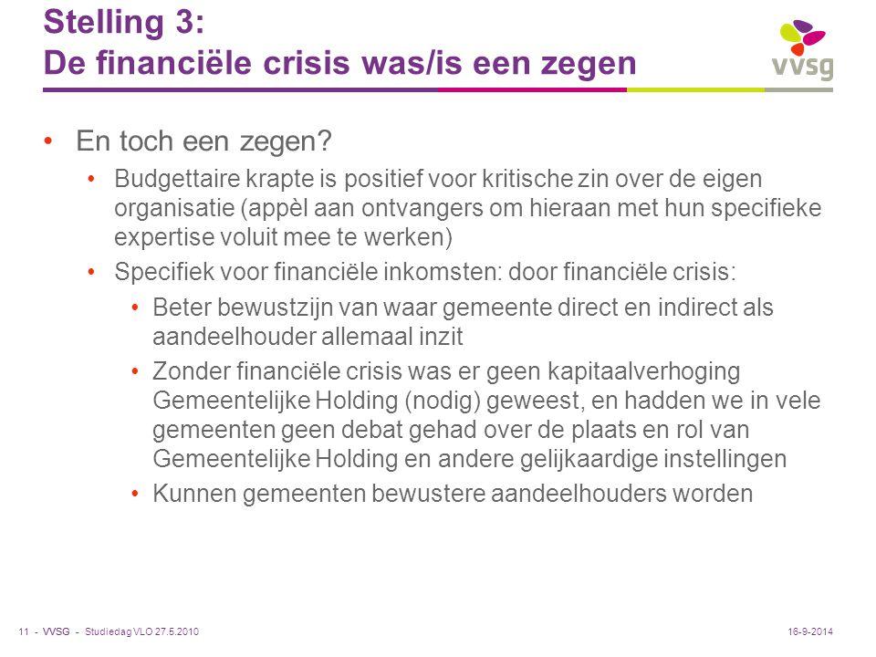 VVSG - Stelling 3: De financiële crisis was/is een zegen En toch een zegen? Budgettaire krapte is positief voor kritische zin over de eigen organisati