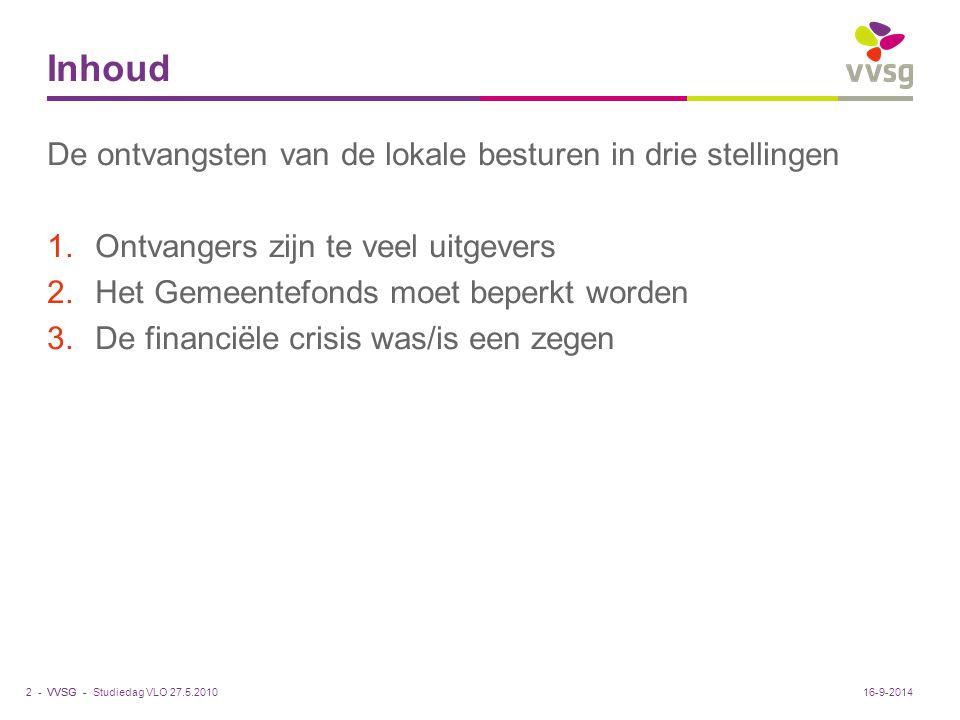 VVSG - Stelling 1: Ontvangers zijn te veel uitgevers De cijfers: Ontvangsten Vlaamse gemeenten (budgetten 2008): Gewone dienst: 8,1 miljard euro Buitengewone dienst: 2,8 miljard euro Ontvangsten Vlaamse OCMW's (budgetten 2009) zonder gemeentelijke bijdrage: 2,4 miljard euro Ontvangsten Vlaamse politiezones (budgetten 2009 – gewone dienst): 1,2 miljard euro We hebben het vandaag dus over ca.