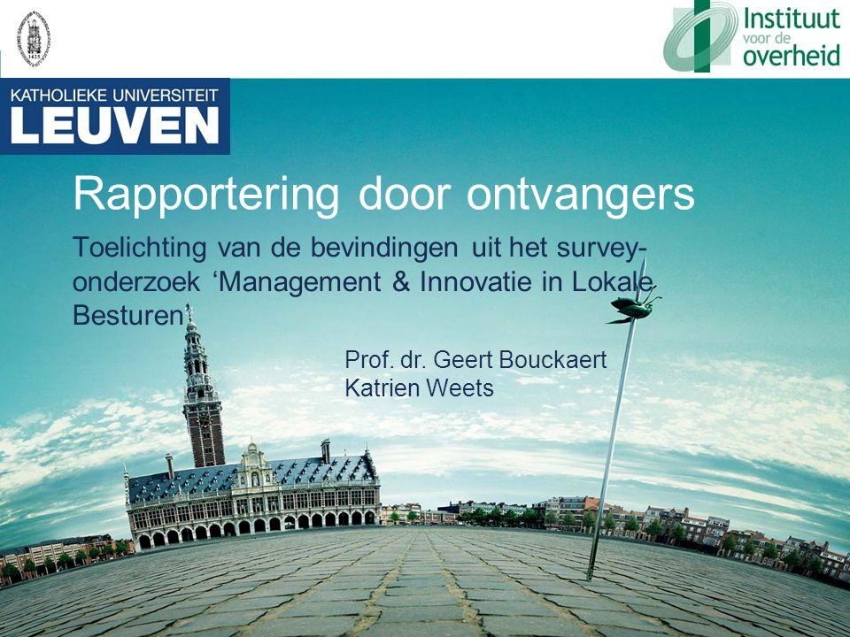 Rapportering door ontvangers Toelichting van de bevindingen uit het survey- onderzoek 'Management & Innovatie in Lokale Besturen' Prof.