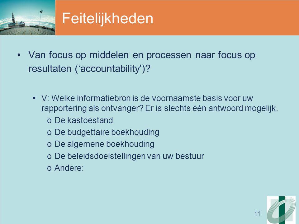 11 Feitelijkheden Van focus op middelen en processen naar focus op resultaten ('accountability').
