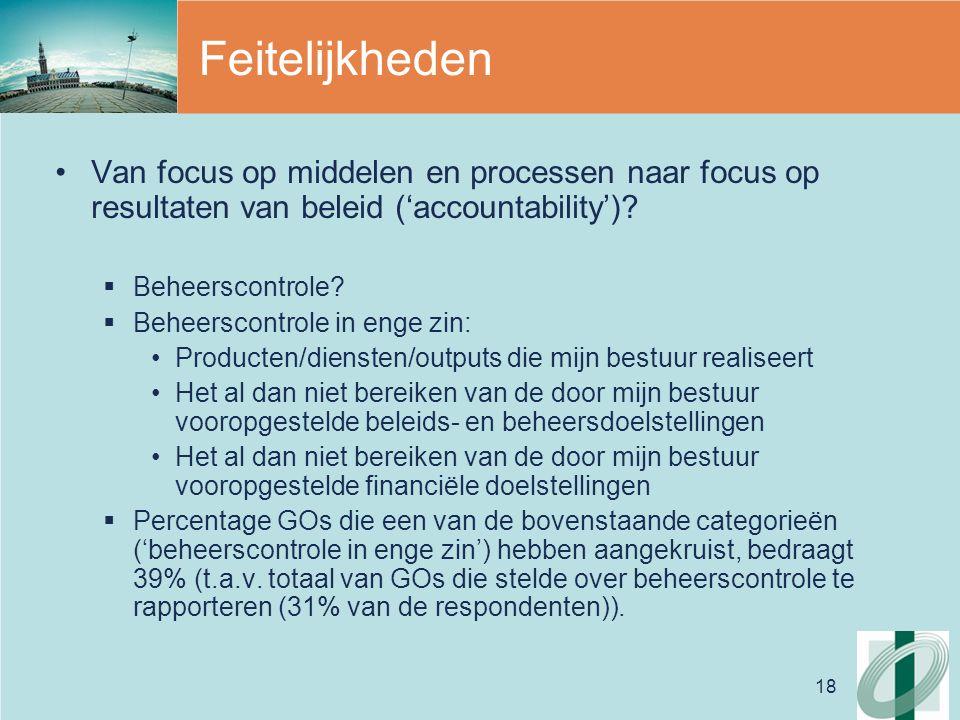 18 Feitelijkheden Van focus op middelen en processen naar focus op resultaten van beleid ('accountability').
