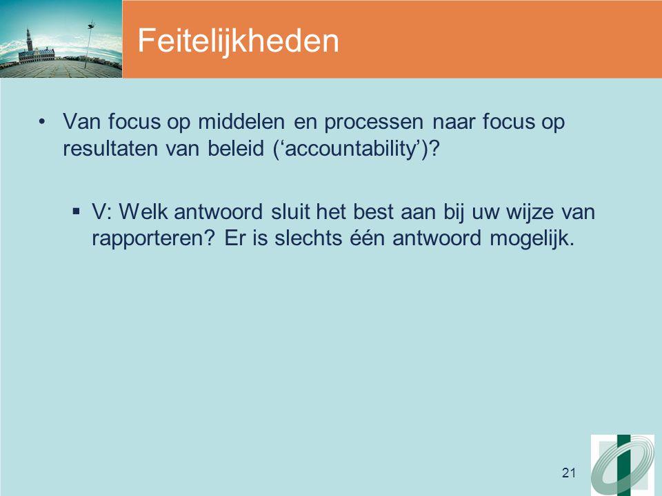 21 Feitelijkheden Van focus op middelen en processen naar focus op resultaten van beleid ('accountability').