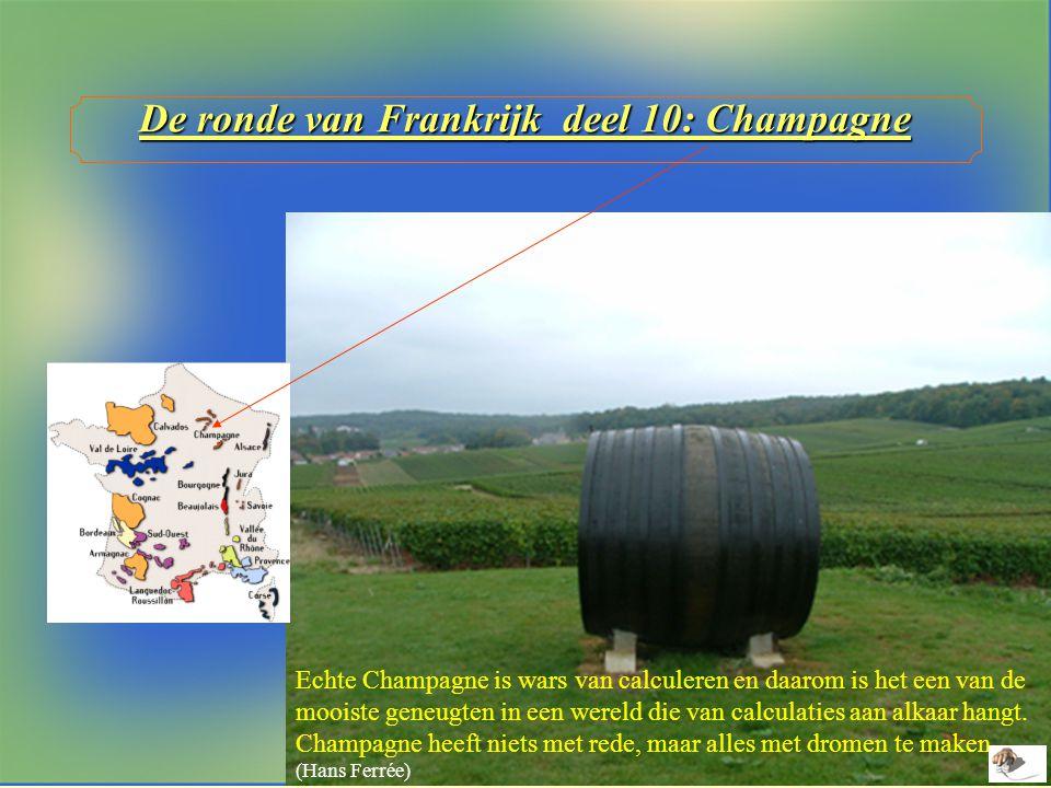 De ronde van Frankrijk deel 10: Champagne Echte Champagne is wars van calculeren en daarom is het een van de mooiste geneugten in een wereld die van calculaties aan alkaar hangt.
