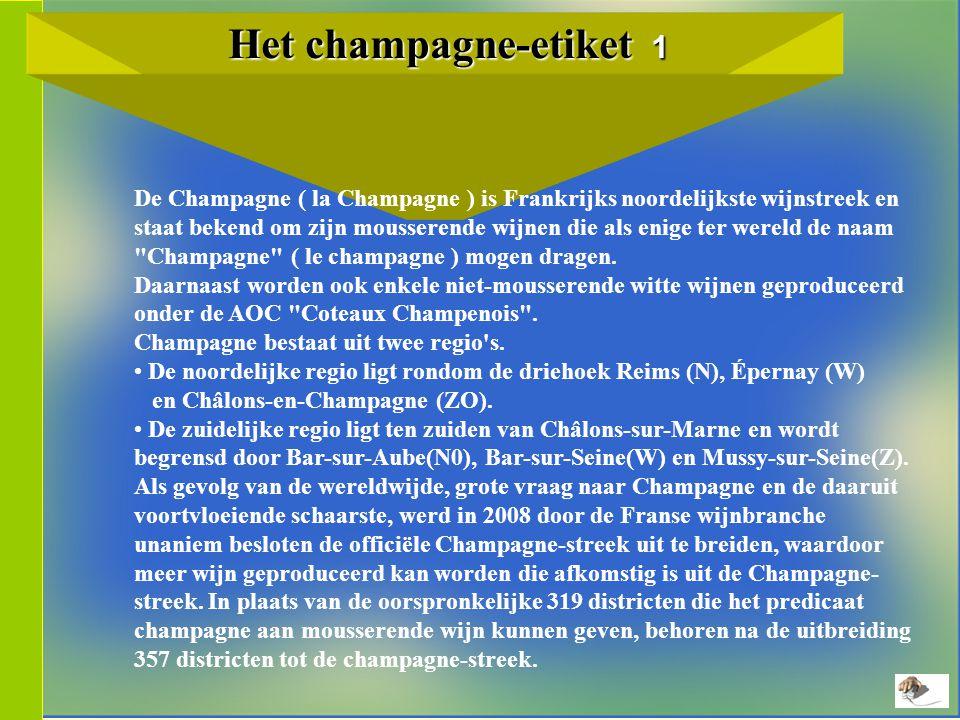 Het champagne-etiket 1 Het champagne-etiket 1 De Champagne ( la Champagne ) is Frankrijks noordelijkste wijnstreek en staat bekend om zijn mousserende wijnen die als enige ter wereld de naam Champagne ( le champagne ) mogen dragen.