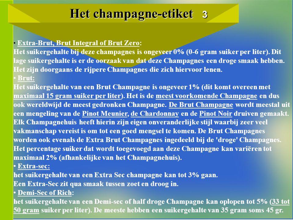 Het champagne-etiket 3 Het champagne-etiket 3 Extra-Brut, Brut Integral of Brut Zero: Het suikergehalte bij deze champagnes is ongeveer 0% (0-6 gram suiker per liter).