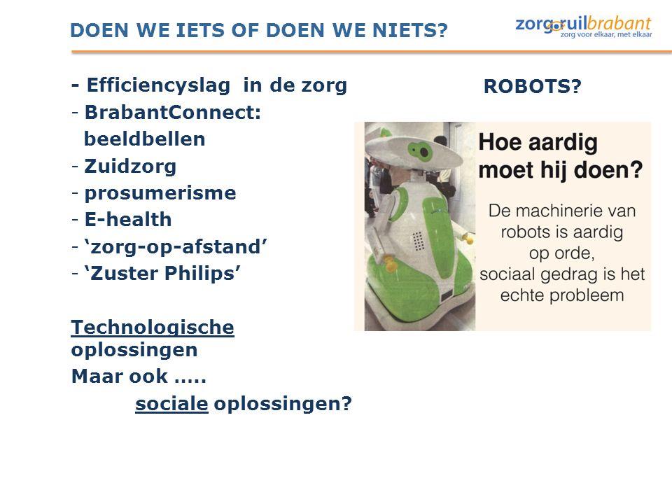 DOEN WE IETS OF DOEN WE NIETS? - Efficiencyslag in de zorg -BrabantConnect: beeldbellen -Zuidzorg -prosumerisme -E-health -'zorg-op-afstand' -'Zuster