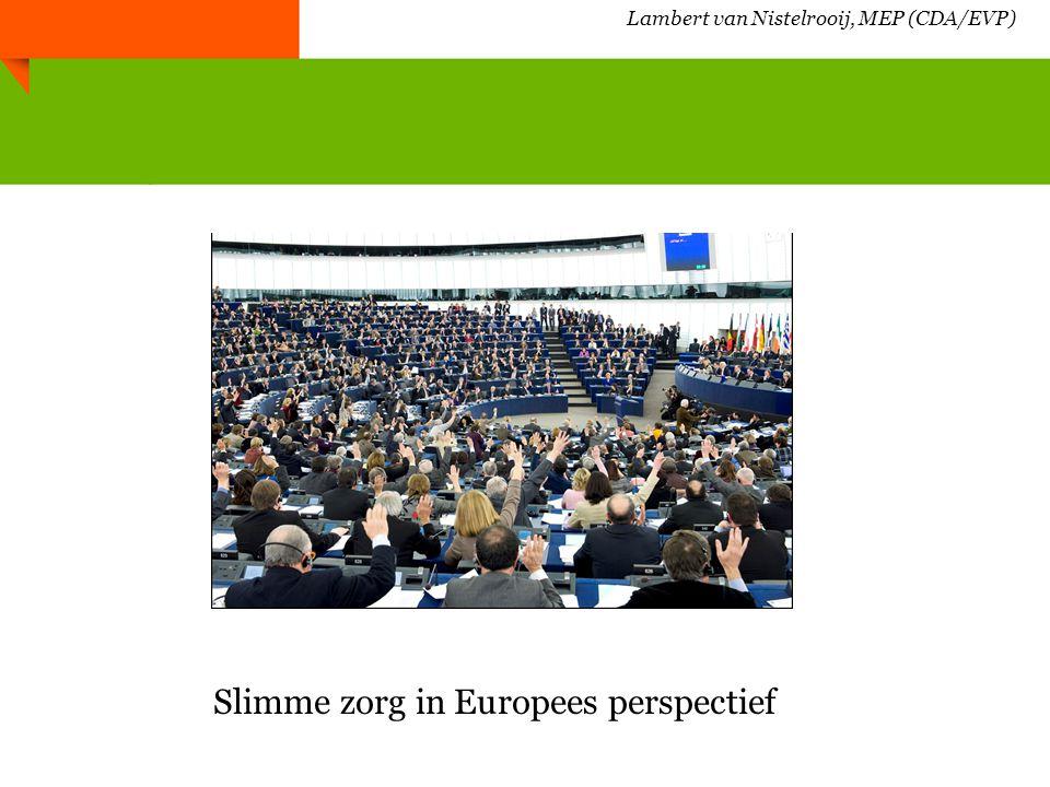 Slimme zorg in Europees perspectief Lambert van Nistelrooij, MEP (CDA/EVP)