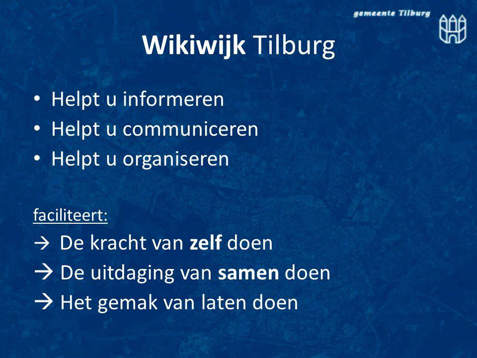Wikiwijk Tilburg Helpt u informeren Helpt u communiceren Helpt u organiseren faciliteert:  De kracht van zelf doen  De uitdaging van samen doen  Het gemak van laten doen