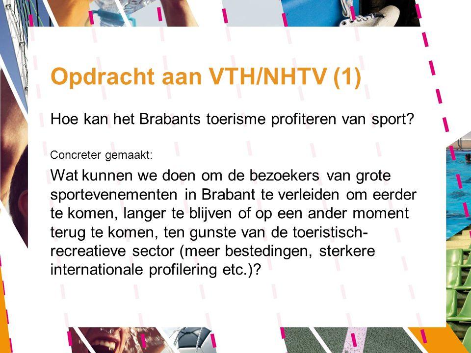 Opdracht aan VTH/NHTV (2) Onderzoek: -Stap 1: Opstellen profielen van bezoekers sportevenementen (per kernsport) -Stap 2: Matchen toeristisch-recreatieve activiteiten met de bezoekersprofielen -Stap 3: Identificatie van kansen en verdeling rollen en taken belanghebbenden