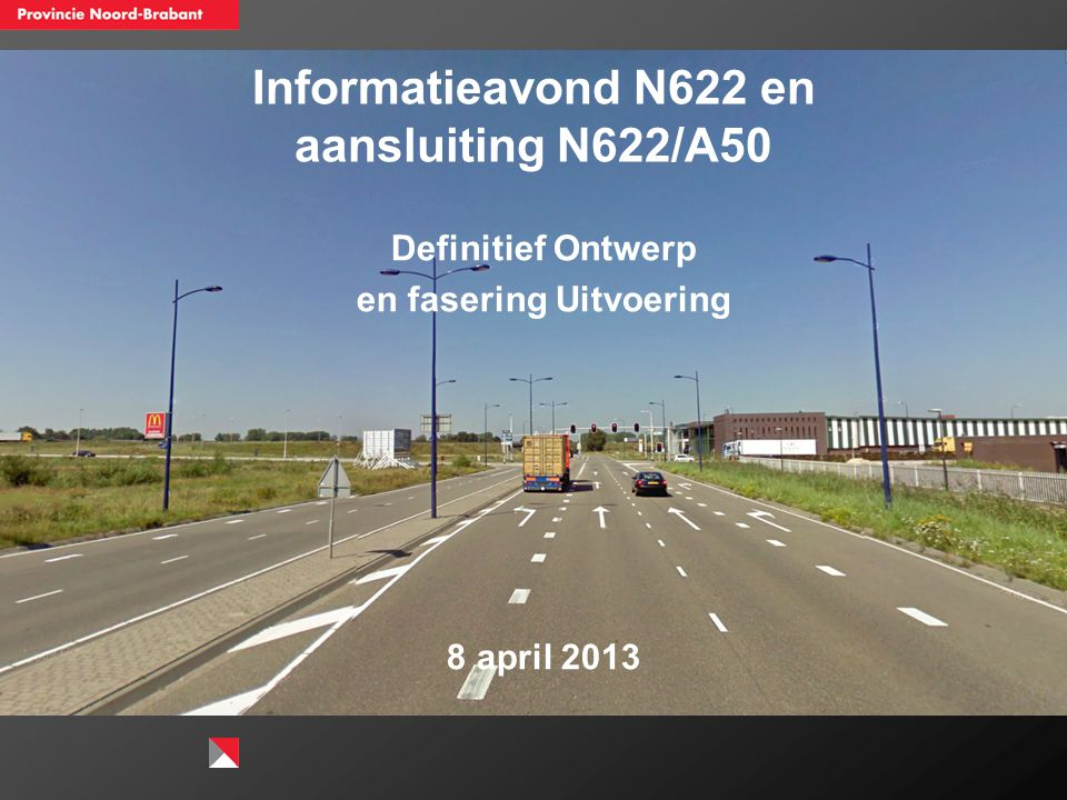 Informatieavond N622 en aansluiting N622/A50 Definitief Ontwerp en fasering Uitvoering 8 april 2013