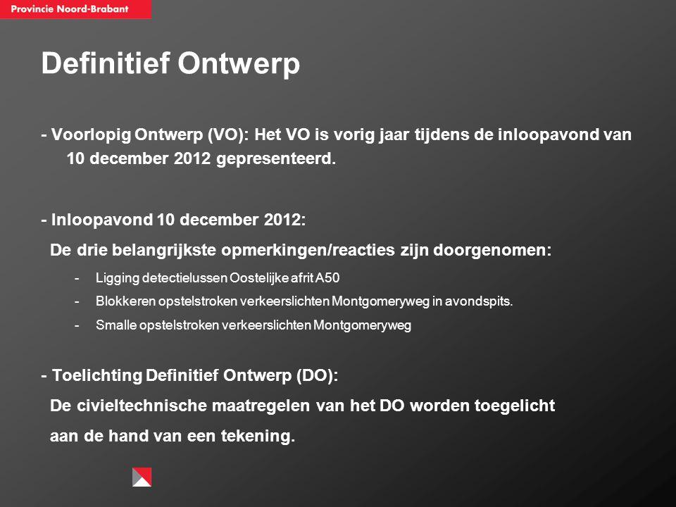 Definitief Ontwerp - Voorlopig Ontwerp (VO): Het VO is vorig jaar tijdens de inloopavond van 10 december 2012 gepresenteerd. - Inloopavond 10 december