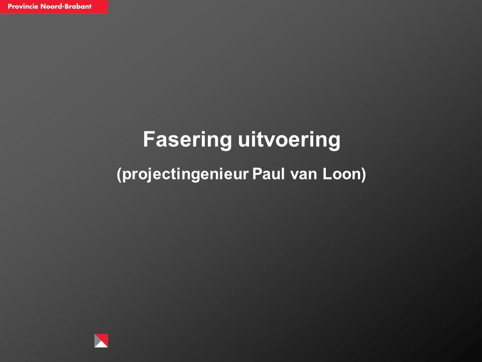 Fasering uitvoering (projectingenieur Paul van Loon)