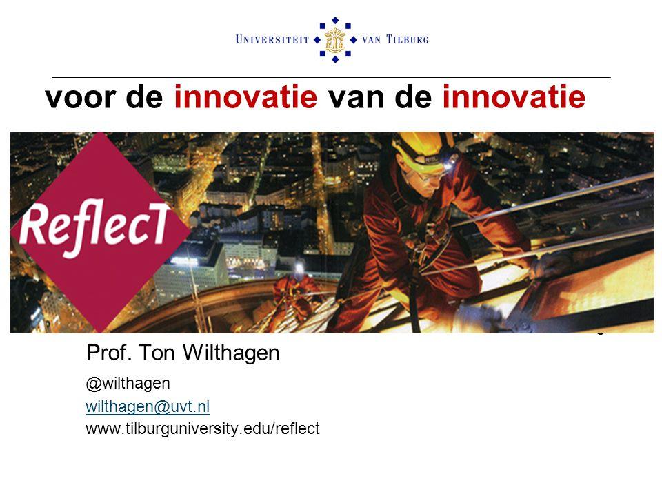 voor de innovatie van de innovatie Ton Wilthagen ReflecT/Universiteit van Tilburg Prof. Ton Wilthagen @wilthagen wilthagen@uvt.nl www.tilburguniversit