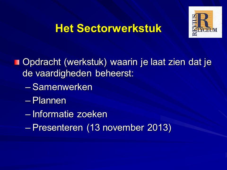 Het Sectorwerkstuk Opdracht (werkstuk) waarin je laat zien dat je de vaardigheden beheerst: –Samenwerken –Plannen –Informatie zoeken –Presenteren (13