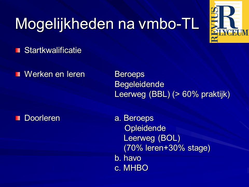 Mogelijkheden na vmbo-TL Startkwalificatie Werken en lerenBeroeps Begeleidende Leerweg (BBL) (> 60% praktijk) Doorlerena. Beroeps Opleidende Leerweg (