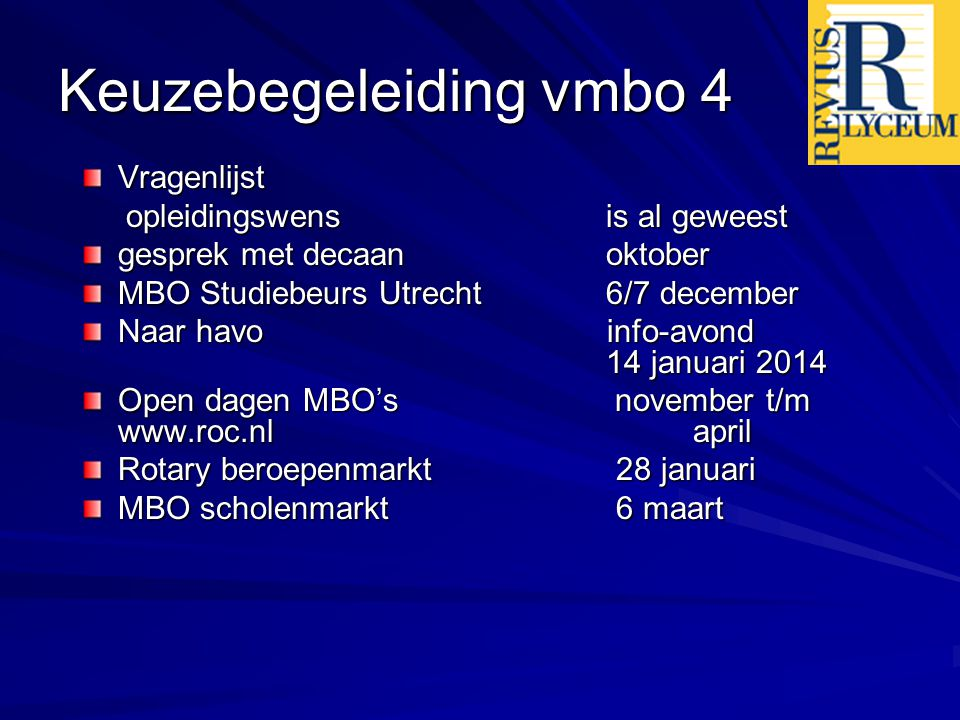 Keuzebegeleiding vmbo 4 Vragenlijst opleidingswens is al geweest opleidingswens is al geweest gesprek met decaan oktober MBO Studiebeurs Utrecht 6/7 d