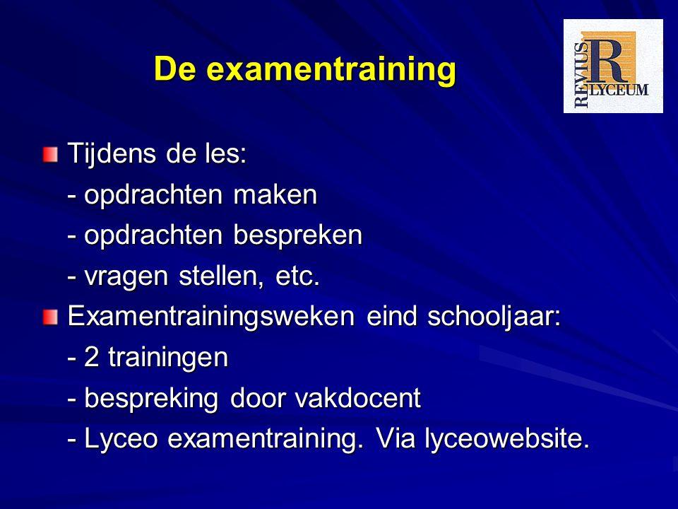 De examentraining Tijdens de les: - opdrachten maken - opdrachten bespreken - vragen stellen, etc. Examentrainingsweken eind schooljaar: - 2 traininge