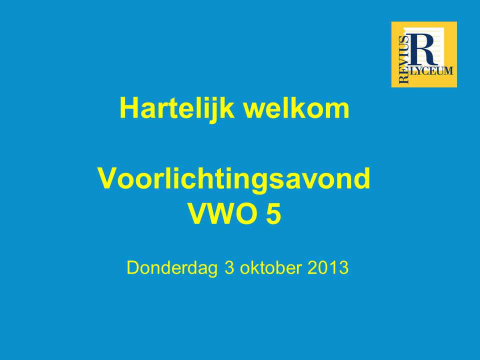 Hartelijk welkom Voorlichtingsavond VWO 5 Donderdag 3 oktober 2013