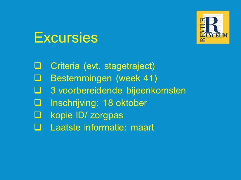 Excursies  Criteria (evt. stagetraject)  Bestemmingen (week 41)  3 voorbereidende bijeenkomsten  Inschrijving: 18 oktober  kopie ID/ zorgpas  La