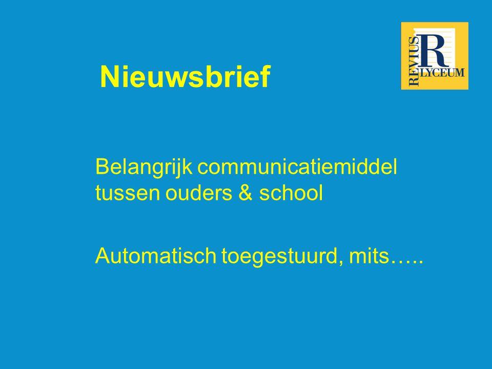 Nieuwsbrief Belangrijk communicatiemiddel tussen ouders & school Automatisch toegestuurd, mits…..