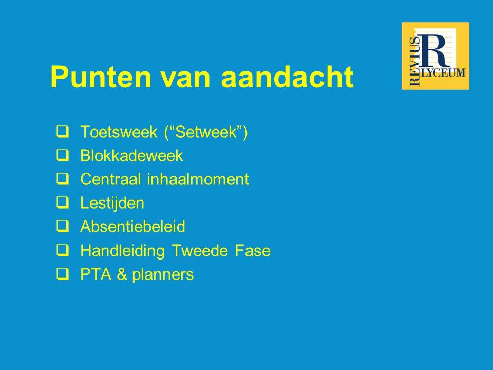 """Punten van aandacht  Toetsweek (""""Setweek"""")  Blokkadeweek  Centraal inhaalmoment  Lestijden  Absentiebeleid  Handleiding Tweede Fase  PTA & plan"""