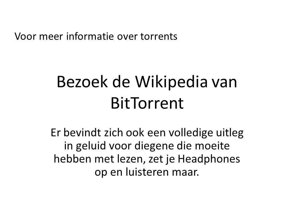 Bezoek de Wikipedia van BitTorrent Er bevindt zich ook een volledige uitleg in geluid voor diegene die moeite hebben met lezen, zet je Headphones op en luisteren maar.