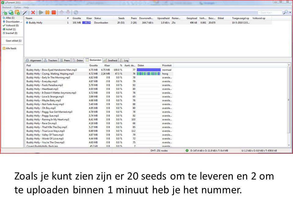 Zoals je kunt zien zijn er 20 seeds om te leveren en 2 om te uploaden binnen 1 minuut heb je het nummer.