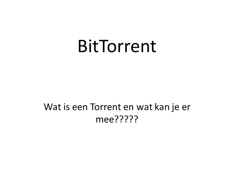 BitTorrent Wat is een Torrent en wat kan je er mee?????