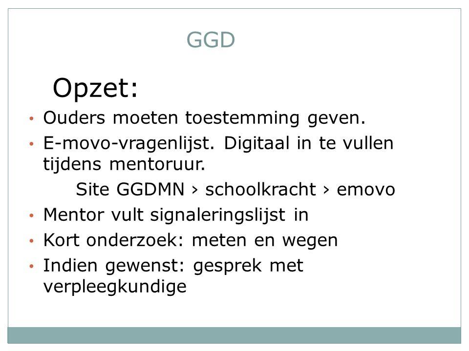 GGD Opzet: Ouders moeten toestemming geven. E-movo-vragenlijst. Digitaal in te vullen tijdens mentoruur. Site GGDMN › schoolkracht › emovo Mentor vult