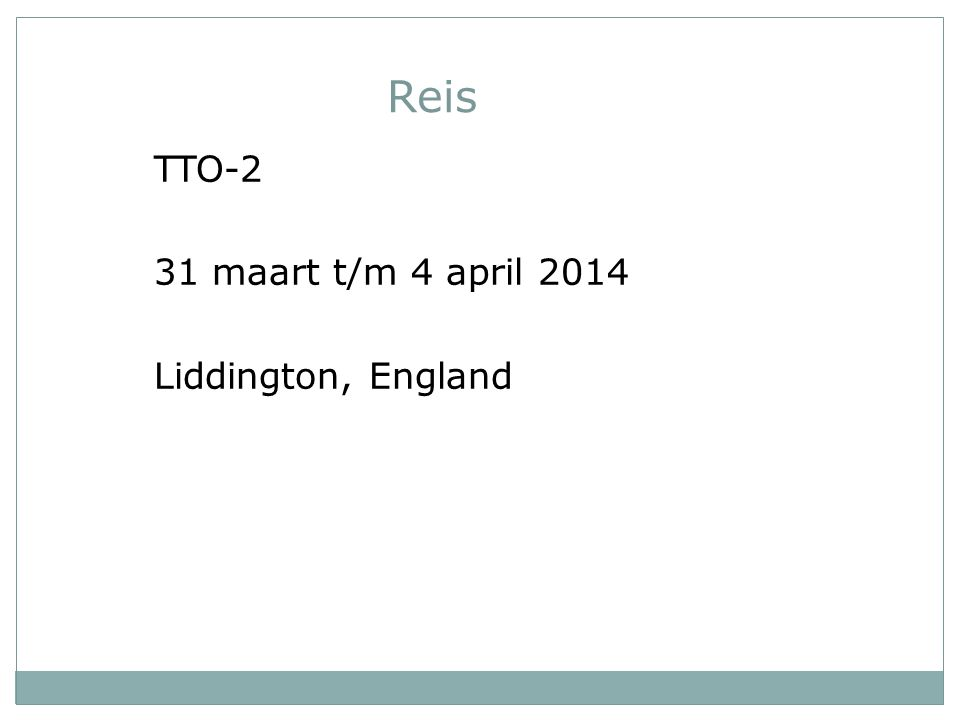 Reis TTO-2 31 maart t/m 4 april 2014 Liddington, England