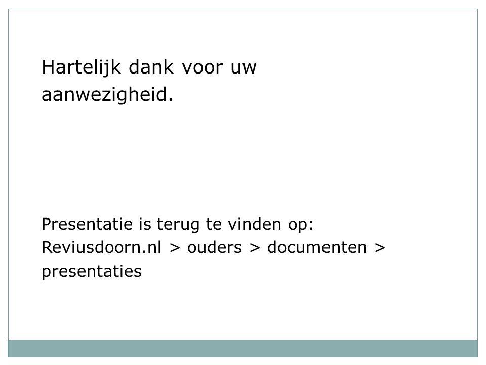 Hartelijk dank voor uw aanwezigheid. Presentatie is terug te vinden op: Reviusdoorn.nl > ouders > documenten > presentaties