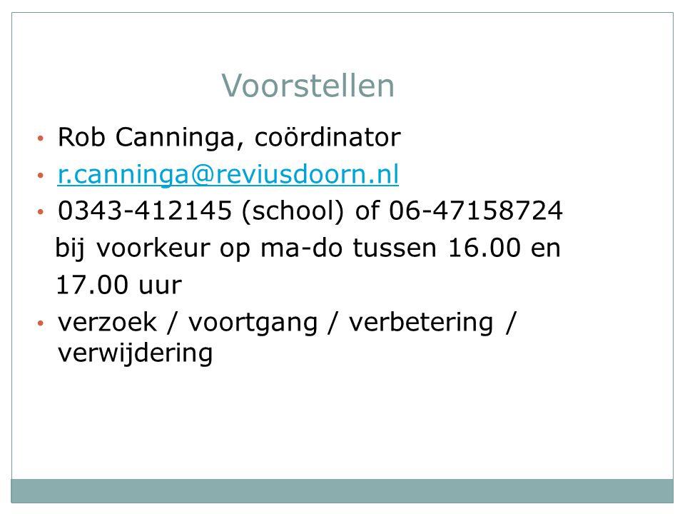 Voorstellen Rob Canninga, coördinator r.canninga@reviusdoorn.nl 0343-412145 (school) of 06-47158724 bij voorkeur op ma-do tussen 16.00 en 17.00 uur ve