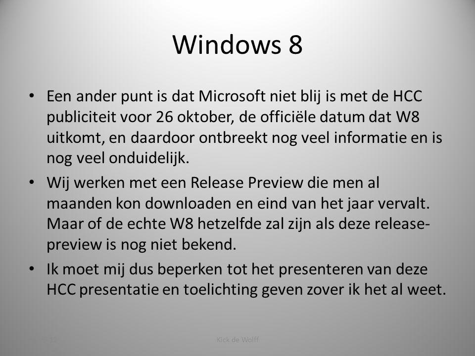 Windows 8 Een ander punt is dat Microsoft niet blij is met de HCC publiciteit voor 26 oktober, de officiële datum dat W8 uitkomt, en daardoor ontbreekt nog veel informatie en is nog veel onduidelijk.