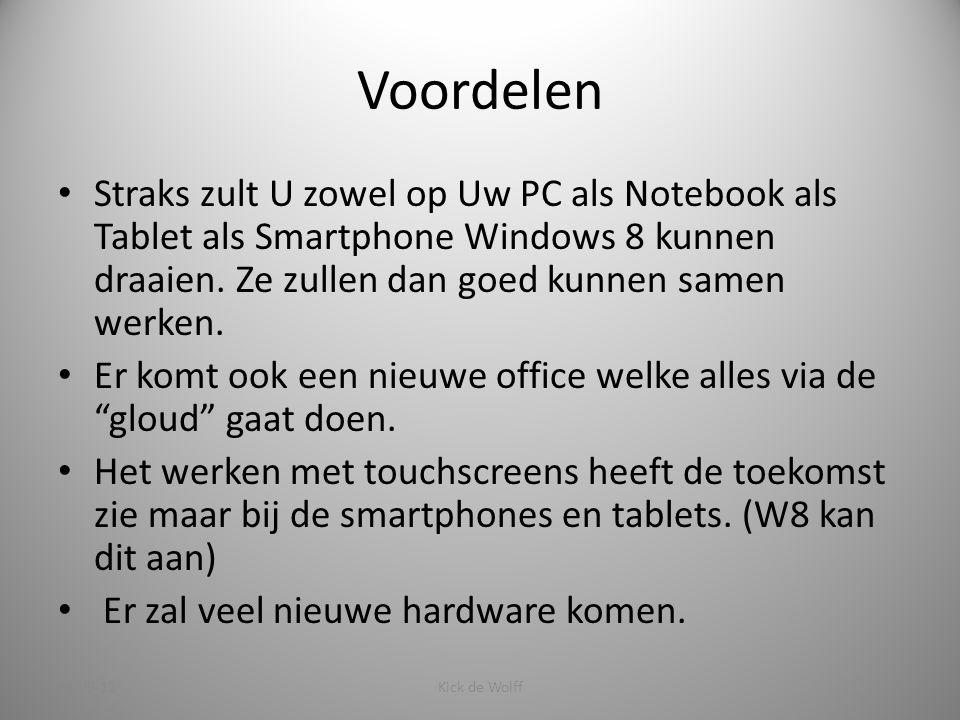 Voordelen Straks zult U zowel op Uw PC als Notebook als Tablet als Smartphone Windows 8 kunnen draaien.