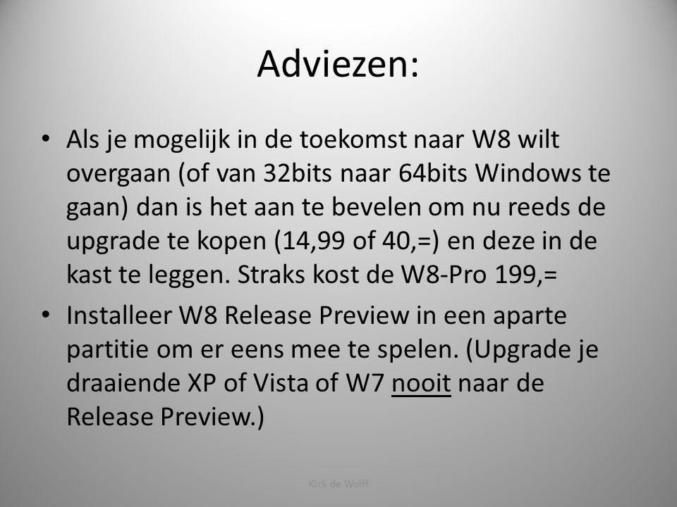 Adviezen: Als je mogelijk in de toekomst naar W8 wilt overgaan (of van 32bits naar 64bits Windows te gaan) dan is het aan te bevelen om nu reeds de upgrade te kopen (14,99 of 40,=) en deze in de kast te leggen.