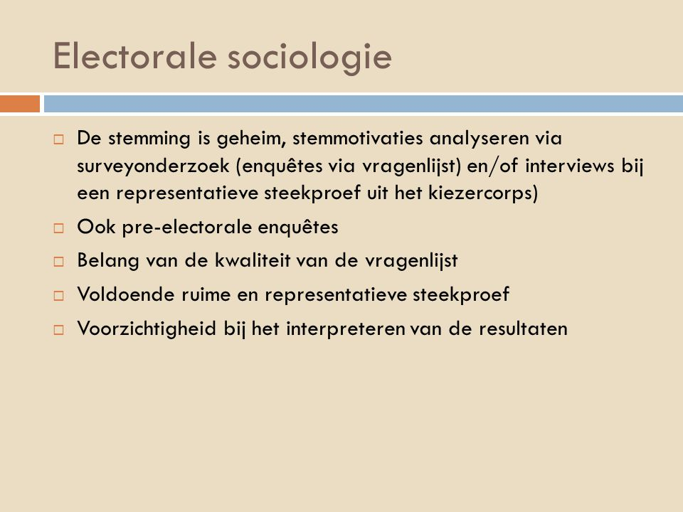 Electorale sociologie  De stemming is geheim, stemmotivaties analyseren via surveyonderzoek (enquêtes via vragenlijst) en/of interviews bij een repre