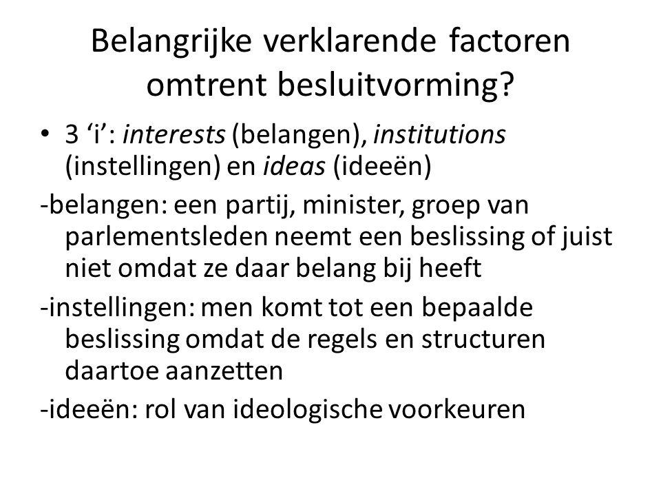 Belangrijke verklarende factoren omtrent besluitvorming? 3 'i': interests (belangen), institutions (instellingen) en ideas (ideeën) -belangen: een par