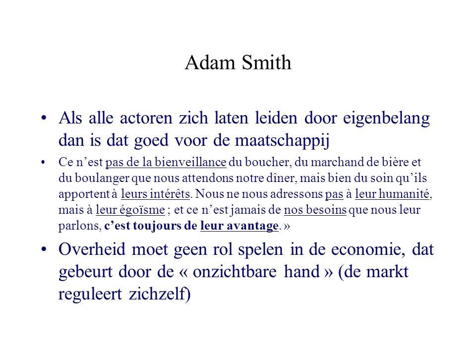 Adam Smith Als alle actoren zich laten leiden door eigenbelang dan is dat goed voor de maatschappij Ce n'est pas de la bienveillance du boucher, du ma