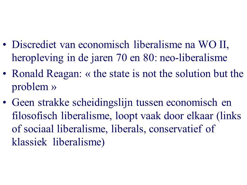 Discrediet van economisch liberalisme na WO II, heropleving in de jaren 70 en 80: neo-liberalisme Ronald Reagan: « the state is not the solution but t