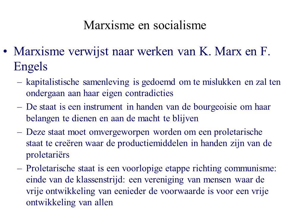 Marxisme en socialisme Marxisme verwijst naar werken van K. Marx en F. Engels –kapitalistische samenleving is gedoemd om te mislukken en zal ten onder