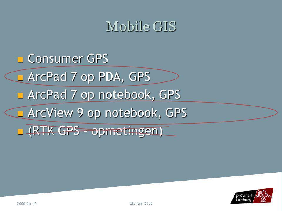 2006-06-15 GIS juni 2006 Mobile GIS Consumer GPS Consumer GPS ArcPad 7 op PDA, GPS ArcPad 7 op PDA, GPS ArcPad 7 op notebook, GPS ArcPad 7 op notebook