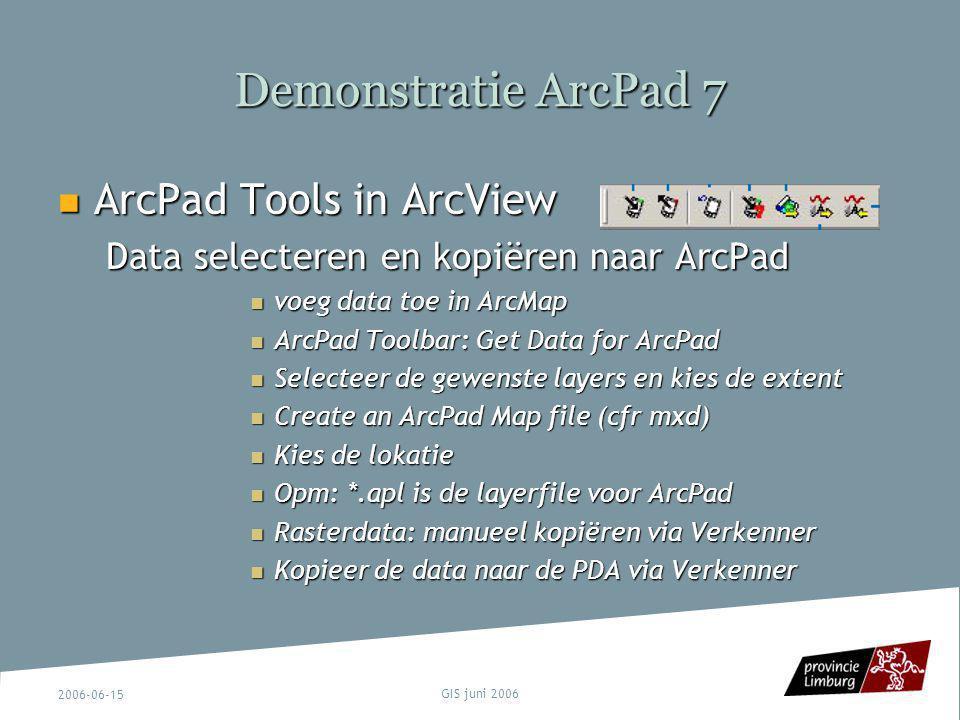 2006-06-15 GIS juni 2006 Demonstratie ArcPad 7 ArcPad Tools in ArcView ArcPad Tools in ArcView Data selecteren en kopiëren naar ArcPad voeg data toe i