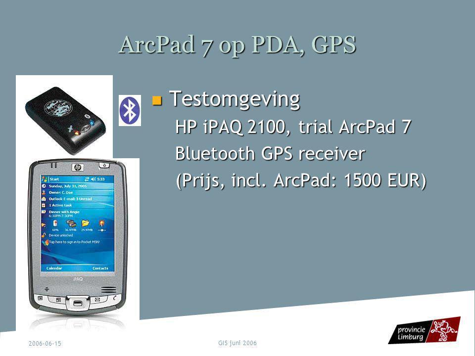 2006-06-15 GIS juni 2006 ArcPad 7 op PDA, GPS Testomgeving Testomgeving HP iPAQ 2100, trial ArcPad 7 Bluetooth GPS receiver (Prijs, incl. ArcPad: 1500